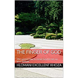 The Finger of God: The secret how to move God to act on your behalf. (English Edition)