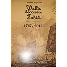 Wallis découvre Tahiti il y a 250 ans. (French Edition)