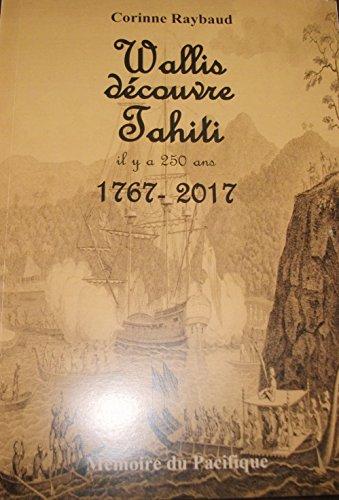 Wallis découvre Tahiti il y a 250 ans. par Corinne RAYBAUD