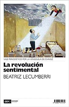 Como Descargar Con Utorrent La revolución sentimental: Viaje periodístico por la Venezuela de Chávez Documentos PDF