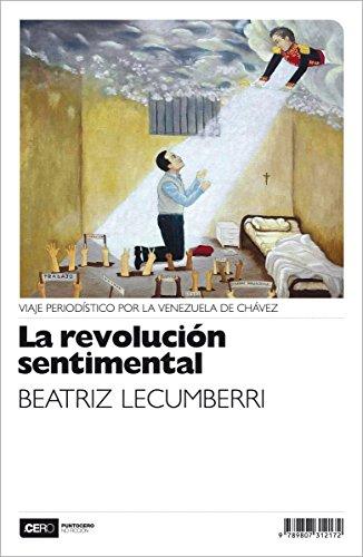 La revolución sentimental: Viaje periodístico por la Venezuela de Chávez (No Ficción n 23)