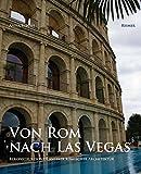 Von Rom nach Las Vegas: Rekonstruktionen antiker römischer Architektur 1800 bis heute
