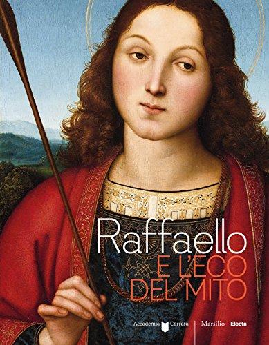 Raffaello e l'eco del mito. Catalogo della mostra (Bergamo, 17 gennaio-6 maggio 2018). Ediz. a colori