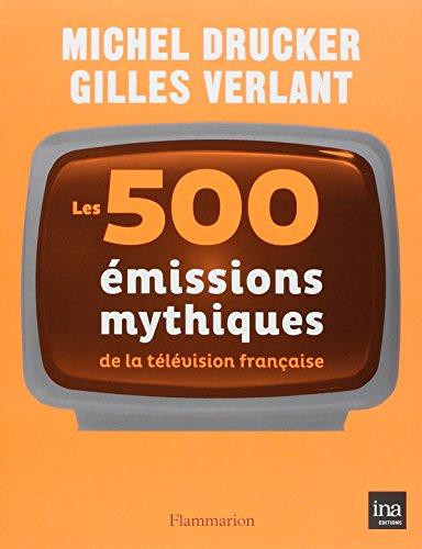 Les 500 émissions mythiques de la télévision française par Michel Drucker