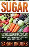 Sugar: 7 Day Sugar Junkie Detox Diet Plan To Beat Your Addiction And Rescue Yourself From Cravings Easily And Naturally With Clean Eating Recipes For Life! ... Detox Smoothies (English Edition)