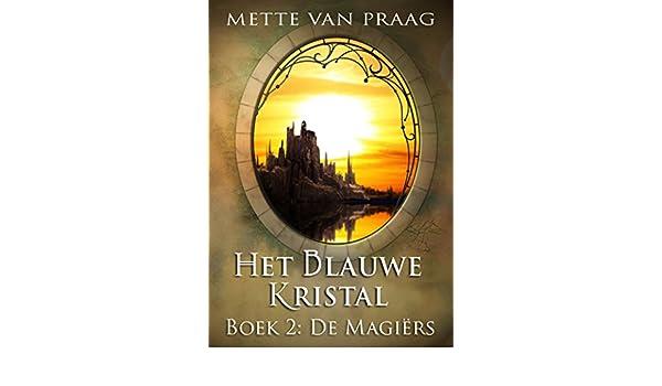 Het Blauwe Kristal De Magiers Boek 2 Van Kronieken Alstraldita Dutch Edition EBook Mette Praag Amazonde Kindle Shop