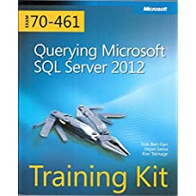 Training Kit (Exam 70-461) Querying Microsoft SQL Server 2012 (MCSA) (Microsoft Press Training Kit) by Sarka, Dejan, Ben-Gan, Itzik, Talmage, Ron (2012) Paperback