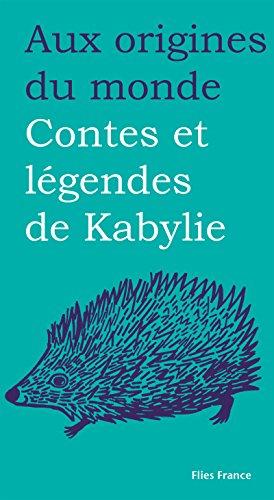 Contes et légendes de Kabylie (Aux origines du monde t. 25) (French Edition)