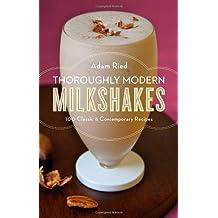 Thoroughly Modern Milkshakes by Adam Ried (2009-06-01)