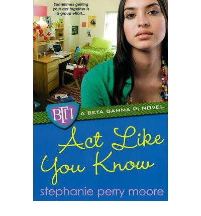 Act Like You Know: A Beta Gamma Pi Novel (Beta Gamma Pi Novels (Paperback)) (Paperback) - Common