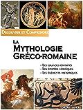 La mythologie gréco-romaine: Découvrir et Comprendre