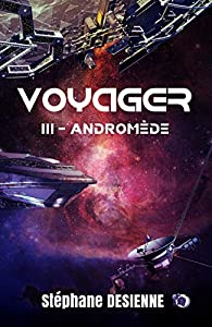 Andromède: Voyager Tome 3 par Stéphane Desienne