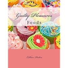 Guilty Pleasures: Foods