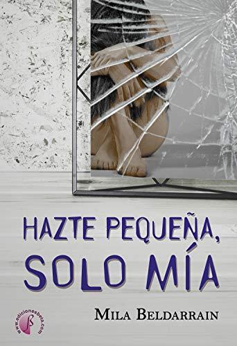 Hazte pequeña, solo mía (Novela) eBook: Mila Beldarrain: Amazon.es ...