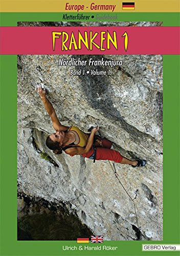 Franken. / Kletterführer • Guidebook Nördlicher Frankenjura: Franken. / Franken 1: Kletterführer • Guidebook Nördlicher Frankenjura / Band 1 • Volume 1