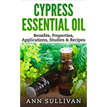 Cypress Essential Oil: Benefits, Properties, Applications, Studies & Recipes (English Edition)