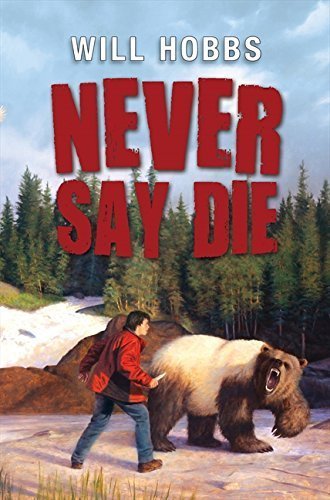 Never Say Die by Will Hobbs (2014-05-13)