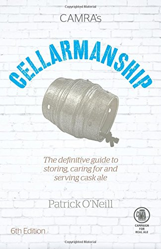 Cellarmanship: The Definitive Guide to Storing, Caring for and Serving Cask Ale
