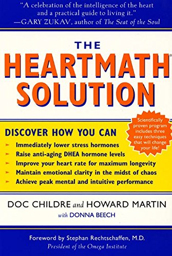 The HeartMath Solution: The Institute of HeartMath's Revolutionary Program for Engaging the Power of the Heart's Intelligence por Doc Childre