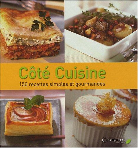 Côté Cuisine : 150 Recettes simples et gourmandes par Clorophyl éditions