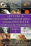 Scarica Libro Lettura e Comprensione della Lingua Inglese Livello Intermedio Libro 5 CON AUDIO (PDF,EPUB,MOBI) Online Italiano Gratis