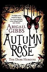 Autumn Rose: A Dark Heroine Novel (Dark Heroine Series) by Abigail Gibbs (2014-01-28)