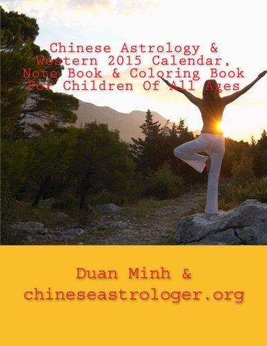 Chinese Astrology & Western 2015 Calendar, Note Book & Coloring Book For Children Of All Ages: Full Moon Phase Indication Calendar - Best Days Locator ... For Every Day Of The Year For Note Keeping by Duan Minh (2014-06-23)