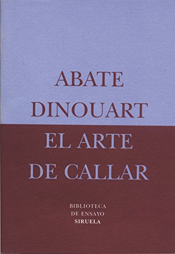El Arte de Callar (Biblioteca De Ensayo: Serie Menor) por Abate Dinouart