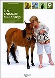 Les animaux miniatures : Les caractéristiques générales, les différentes espèces, les conseils pratiques...