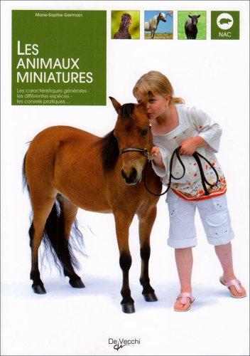 Les animaux miniatures : Les caractristiques gnrales, les diffrentes espces, les conseils pratiques...