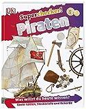 Superchecker! Piraten: Was willst du heute wissen? Coole Fakten, Steckbriefe und Rekorde