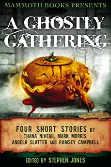 Mammoth Books presents A Ghostly Gathering: Four Stories by Thana Niveau, Mark Morris, Angela Slatter and Ramsey Campbell by [Slatter, Angela, Morris, Mark, Campbell, Ramsey, Niveau, Thana]