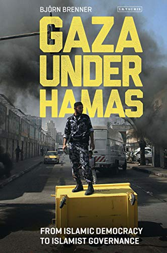 Gaza Under Hamas: From Islamic Democracy to Islamist Governance (Library of Modern Middle East Studies) -