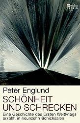 Sch??nheit und Schrecken: Eine Geschichte des Ersten Weltkriegs, erz??hlt in neunzehn Schicksalen by Peter Englund (2011-09-06)