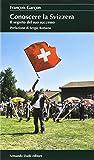 Conoscere la Svizzera. Il segreto del suo successo
