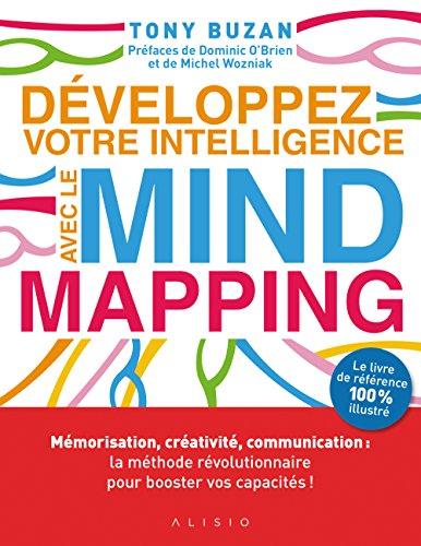 Développez votre intelligence avec le Mind Mapping : Mémorisation, créativité, communication : la méthode révolutionnaire pour booster vos capacités ! par Tony Buzan