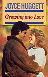 Growing into Love: Christian View of Sex, Courtship and Engagement