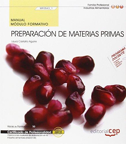 Manual. Preparación de materias primas (MF0543_1). Certificados de profesionalidad. Operaciones auxiliares de elaboración en la industria alimentaria (INAD0108) por Castaño Aguirre Laura