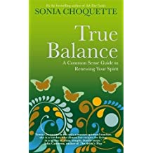 True Balance: A Common Sense Guide to Renewing Your Spirit by Sonia Choquette (2012-02-06)