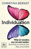 Buchinformationen und Rezensionen zu Individuation: Wie wir werden, wer wir sein wollen, Der Weg zu einem erfüllten Ich von Christina Berndt