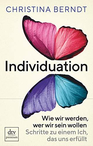Buchseite und Rezensionen zu 'Individuation: Wie wir werden, wer wir sein wollen, Der Weg zu einem erfüllten Ich' von Christina Berndt