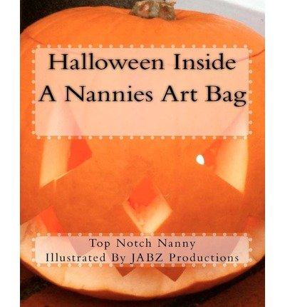 Halloween Inside a Nannies Art Bag [ HALLOWEEN INSIDE A NANNIES ART BAG ] by Nanny, Top Notch (Author ) on Oct-19-2011 Paperback