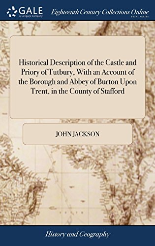 Tutbury Castle (Historical Description of the Castle and Priory of Tutbury, with an Account of the Borough and Abbey of Burton Upon Trent, in the County of Stafford)