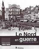 Le Nord en guerre: France du Nord 1914-1918