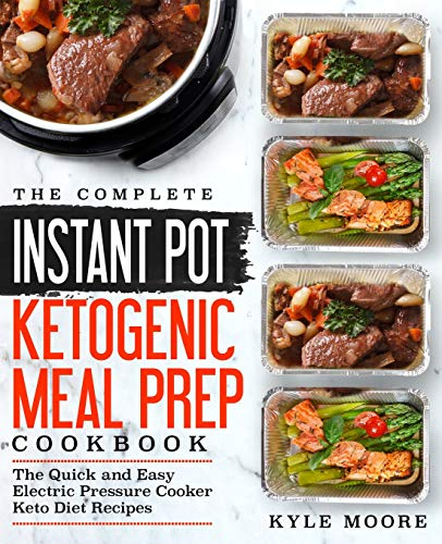 The Complete Instant Pot Ketogenic Meal Prep Cookbook: The Quick and Easy Electric Pressure Cooker Keto Diet Recipes (Instant Pot Recipes, Band 1) (Teddybär Mikrowelle)