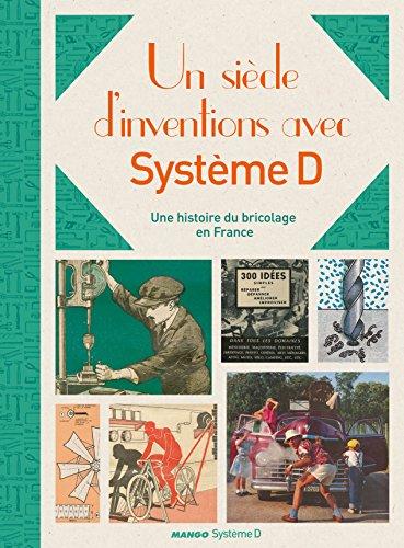 Un siècle d'inventions avec Système D : Une histoire de bricolage en France par Olivier Coquard