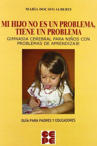 Mi hijo no es un problema, tiene un problema: Gimnasia cerebral para niños con problemas de aprendizaje (Psicomotricidad y Educación) por María Docavo Alberti