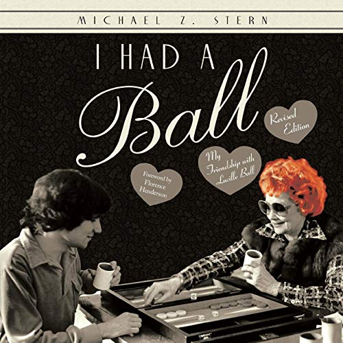 I Had a Ball: My Friendship with Lucille Ball Revised Edition -