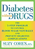 Image de Diabetes without Drugs: The 5-Step Program to Control Blood Sugar Naturally and Prevent Diabetes Complications