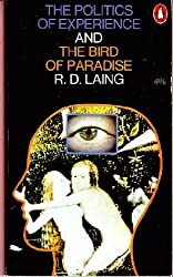 THE POLITICS OF EXPERIENCE AND THE BIRD OF PARADISE by R.D. LAING (1970-08-01)
